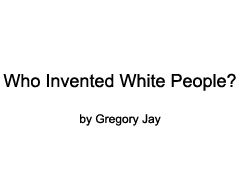 Who Invented White People?